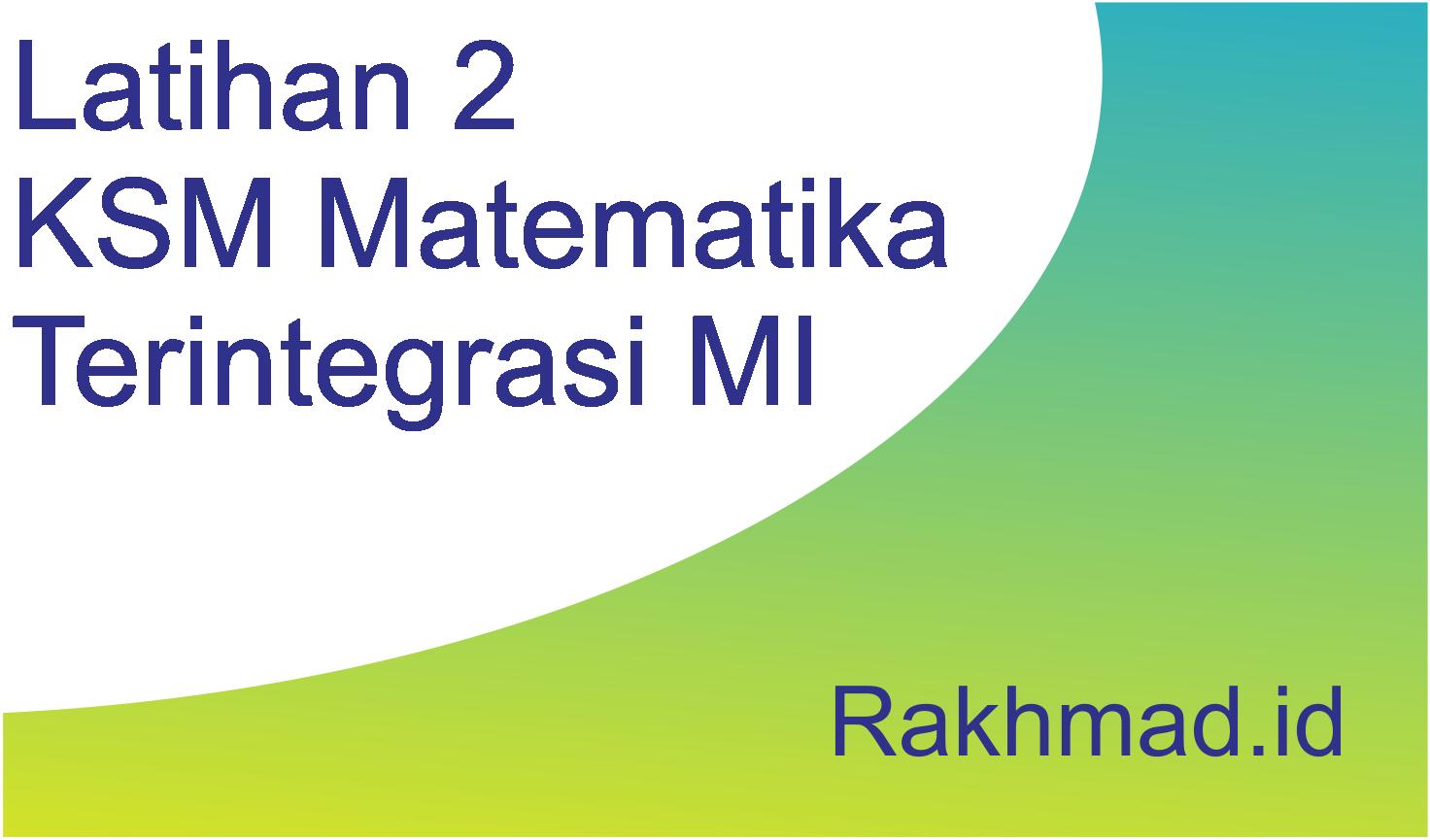 Latihan soal 2 KSM Matematika Terintegrasi MI