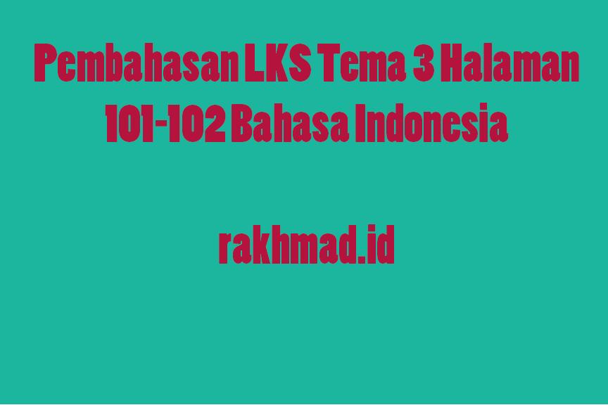 Pembahasan LKS Tema  3 halaman 101-102 Bahasa Indonesia