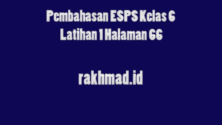 Pembahasan ESPS Kelas 6 Latihan 1 Halaman 66